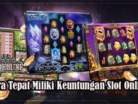 Cara Tepat Miliki Keuntungan Slot Online