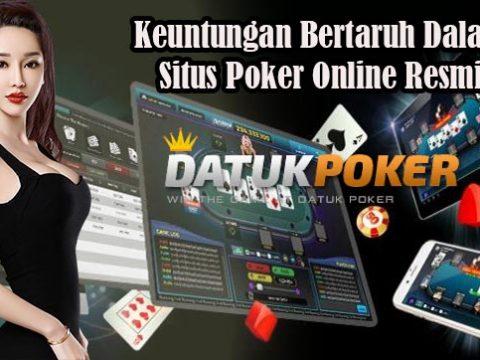 Keuntungan Bertaruh Dalam Situs Poker Online Resmi