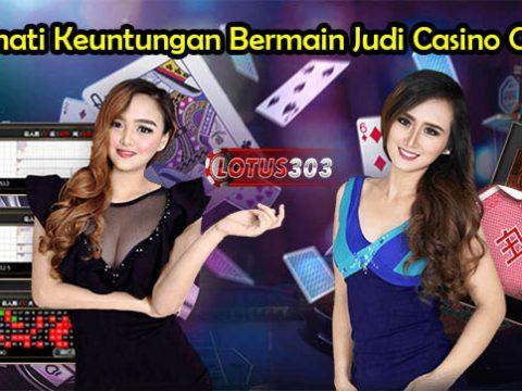 Nikmati Keuntungan Bermain Judi Casino Online